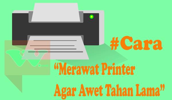 Cara Merawat Printer Agar Awet dan Kualitas Cetak Bagus