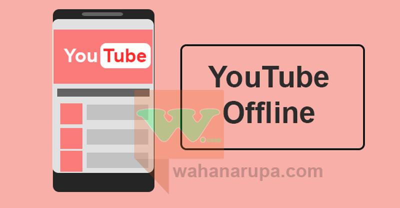 Nonton Video YouTube Offline Nggak Butuh Internet Juga Bisa Kirim ke Teman