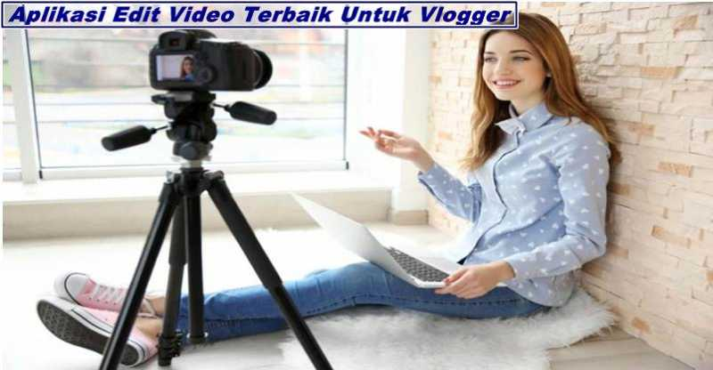 Aplikasi Edit Video Terbaik Untuk Vlogger