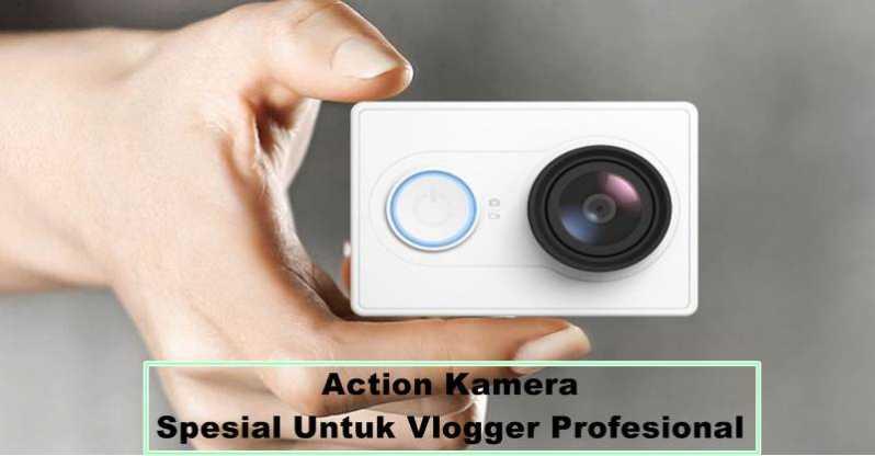 Daftar Action Camera Spesial Untuk Vlog
