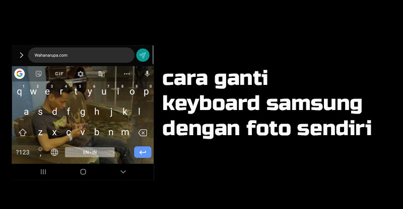 Cara Ganti Keyboard Samsung dengan Foto Sendiri