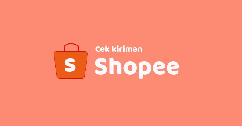 Cara Cek Pengiriman Shopee Terbaru