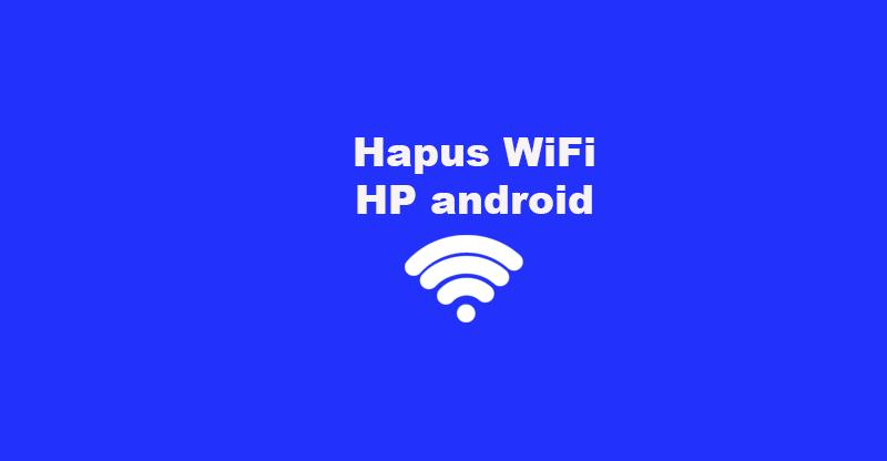 Cara Hapus WiFi di HP Oppo, Vivo, Samsung, Realme